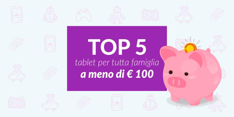 5 MIGLIORI TABLET PER TUTTA FAMIGLIA A MENO DI € 100